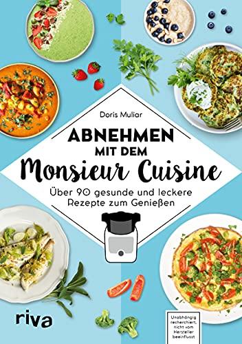 Abnehmen mit dem Monsieur Cuisine: Über 90 gesunde und leckere Rezepte zum Genießen. Die besten Diätrezepte: schnell und gesund abnehmen, Bauchfett verlieren, abnehmen ohne Sport.