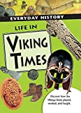Life in Viking Times: Discover How the Vikings Lived, Played, Worked, and Fought (Everyday History)