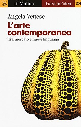 L'arte contemporanea. Tra mercato e nuovi linguaggi
