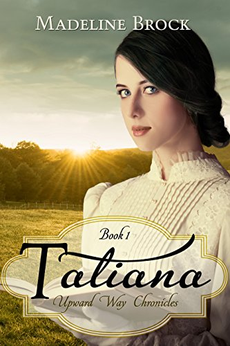 Tatiana: A Christian historical fiction novel (Upward Way Chronicles Book 1) by [Madeline Brock, Pat Bray]