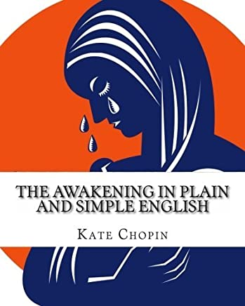 The Awakening In Plain and Simple English: Includes Study Guide, Complete Unabridged Book, Historical Context, Biography and Character Index by Kate Chopin (2012-09-28)