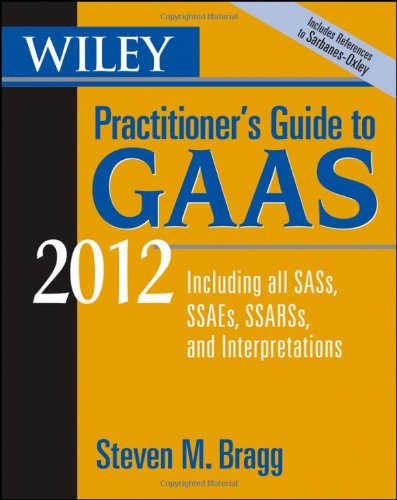 Wiley Practitioner's Guide to GAAS 2012: Covering all SASs, SSAEs, SSARSs, and Interpretations (Wiley Practitioner's Guide to GAAS: Covering All SASs, SSAEs, SSARSs, & Interpretations)