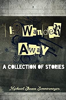 I Wander Away by [Michael Shawn Sommermeyer]