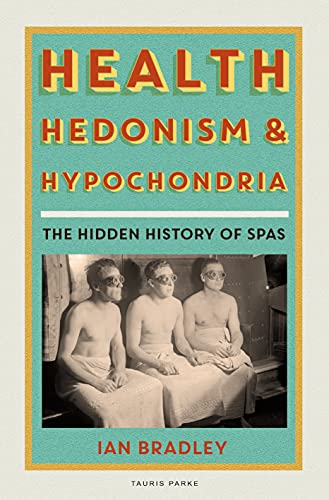 Health, Hedonism and Hypochondria: The Hidden History of Spas (English Edition)