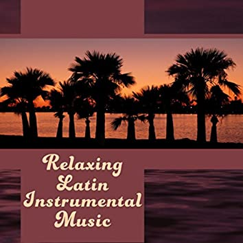 Relaxing Latin Instrumental Music – Background for Evening Relaxation, Hot Sensual Rhythms