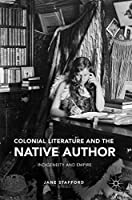 Colonial Literature and the Native Author: Indigeneity and Empire