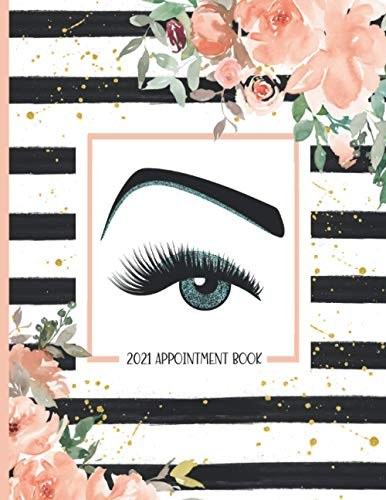 Lashes Appointment Book 2021: Lash Artist Weekly & Monthly Planner With Hourly Scheduling - 15 Min Increments, Client List, Yearly Overview
