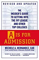 A Is for Admission: The Insider's Guide to Getting into the Ivy League and Other Top Colleges by Michele A. Hern?ndez(2009-09-22)