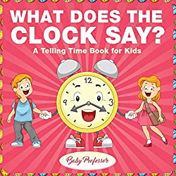 what does the clock say - a telling time book for kids