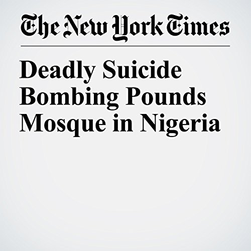 Deadly Suicide Bombing Pounds Mosque in Nigeria copertina