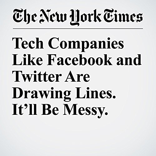 Tech Companies Like Facebook and Twitter Are Drawing Lines. It'll Be Messy. copertina