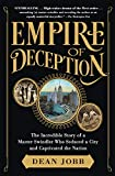Empire of Deception: The Incredible Story of a Master Swindler Who Seduced a City and Capt...