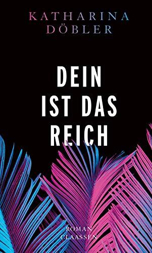 Buchseite und Rezensionen zu 'Dein ist das Reich: Roman' von Katharina Döbler