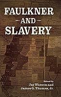 Faulkner and Slavery (Faulkner and Yoknapatawpha Series)