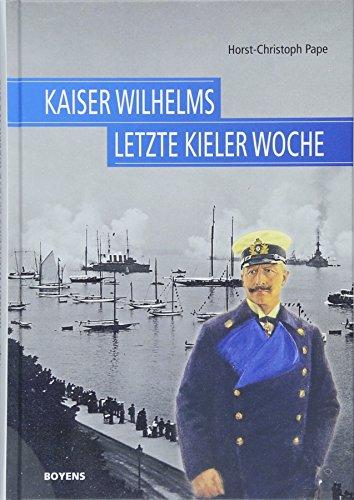 Kaiser Wilhelms letzte Kieler Woche