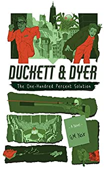 The One-Hundred Percent Solution (Duckett & Dyer: Dicks For Hire Book 2) by [G.M. Nair]