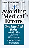Avoiding Medical Errors: One Hundred Rules to Help You Survive Mistakes by Doctors and Hospitals