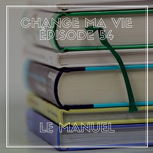 Couverture de Le manuel (Change ma vie 54)