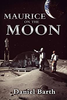 Maurice on the Moon (The Maurice Series Book 1) by [Daniel Barth]