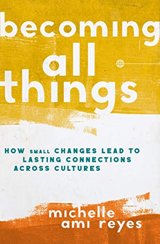Becoming All Things: How Small Changes Lead To Lasting Connections Across Culturesの詳細を見る