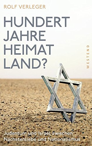 Hundert Jahre Heimatland?: Judentum und Israel zwischen Nächstenliebe und Nationalismus