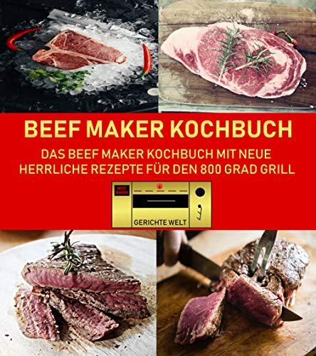 Beef Maker Kochbuch: Das Beef Maker Kochbuch mit neue herrliche Rezepte für den 800 Grad Grill