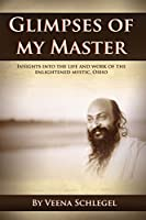 Glimpses of My Master: Insights into the Life and Work of the Enlightened Mystic, Osho