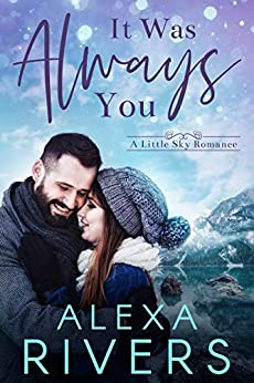 [Alexa Rivers]のIt Was Always You: A Second Chance Small Town Romance (Little Sky Romance Book 3) (English Edition)