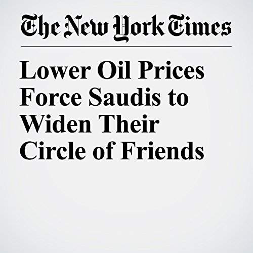 Lower Oil Prices Force Saudis to Widen Their Circle of Friends copertina