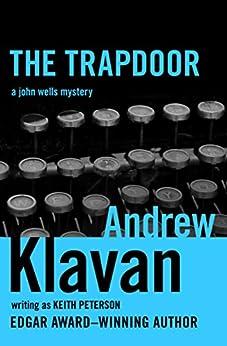 The Trapdoor: A John Wells Mystery (The John Wells Mysteries Book 1) by [Andrew Klavan]