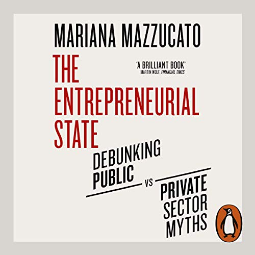 The Entrepreneurial State                   By:                                                                                                                                 Mariana Mazzucato                               Narrated by:                                                                                                                                 Amy Finegan                      Length: 8 hrs and 41 mins     7 ratings     Overall 4.3