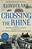 Crossing the Rhine: Breaking into Nazi Germany 1944 and 1945—The Greatest Airborne Battles in History