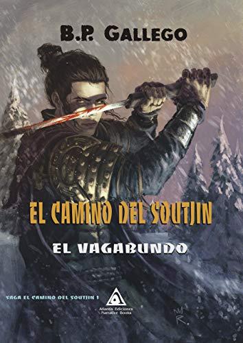 EL CAMINO DEL SOUTJIN. El Vagabundo: Elegida por Ediciones Atlantis. Mejor libro Fantasía épica