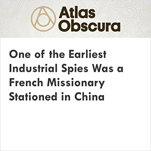 One of the Earliest Industrial Spies Was a French Missionary Stationed in China audiobook cover art