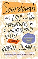 Sourdough: Or, Lois and Her Adventures in the Underground Market: A Novel (International Edition)