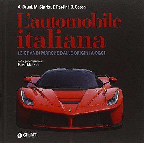 L'automobile italiana. Le grandi marche dalle origini a oggi. Ediz. illustrata
