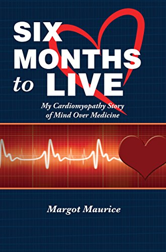 Book: Six Months to Live - My Cardiomyopathy Story of Mind Over Medicine by Margot Maurice