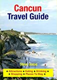 Cancun, Mexico Travel Guide - Attractions, Eating, Drinking, Shopping & Places To Stay (English Edition)
