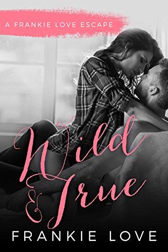 Wild and True: A Frankie Love Escape (English Edition)