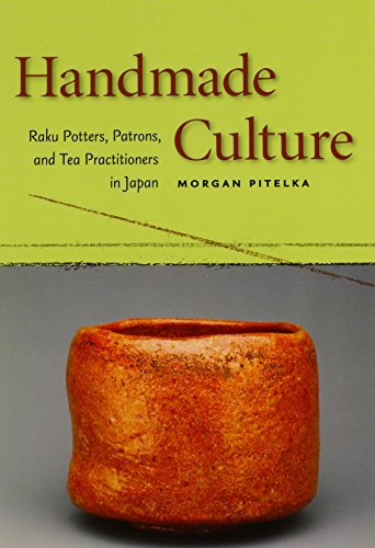 Handmade Culture: Raku Potters, Patrons, and Tea Practitioners in Japan