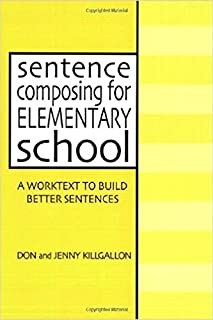 Sentence Composing for Elementary School: A Worktext to Build Better Sentences