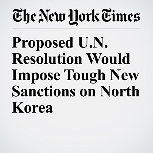 Proposed U.N. Resolution Would Impose Tough New Sanctions on North Korea copertina