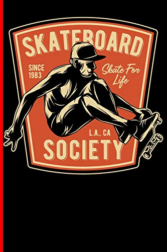 Skateboard Since 1983 Skate For Life L.A., CA Society: Skateboard Notebook For Flip Trick Freestyle Or Just Skating (Skateboarding, Band 4)