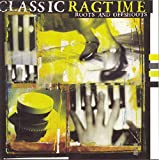 Classic Ragtime: Roots & Offsh...