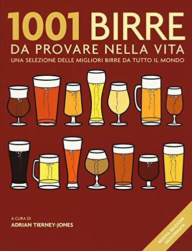 1001 birre da provare nella vita. Una selezione delle migliori birre da tutto il mondo. Nuova ediz.