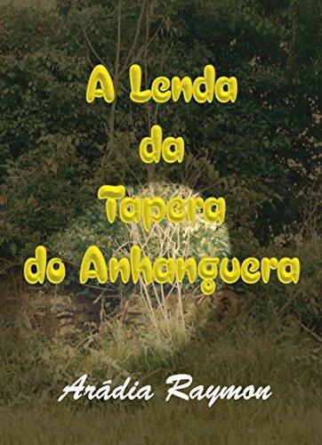 A Lenda da Tapera do Anhanguera (Lendas e Mistérios Regionais Livro 1) (Portuguese Edition)