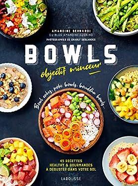 Bowls objectif minceur : Bowl cakes, Bouddha bowls, Poke Bowls ... (Hors collection Cuisine)