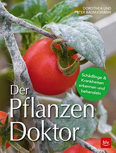 Der Pflanzen Doktor: Schädlinge & Krankheiten erkennen und behandeln