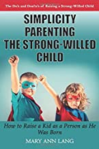 Simplicity Parenting  the Strong-Willed Child: How to Raise a Kid as a Person as He Was Born