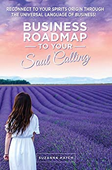 Business Roadmap to your  Soul Calling: Reconnect to your Spirits Origin through the Universal Language of Business by [Suzanna Hatch]